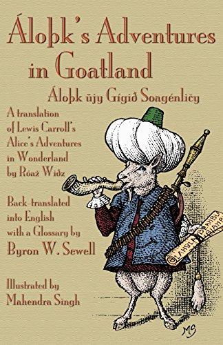Áloþk's Adventures in Goatland: (Áloþk üjy Gígið Soagénličy): A Translation of Lewis Carroll's Alice's Adventures in Wonderland by Róaž Wiðz, ... English with a glossary by Byron W. Sewell por Byron W. Sewell