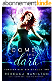 Come, the Dark: a New Adult Paranormal Fantasy: (Forever Girl Series Book Two) (English Edition)