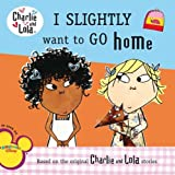 Charlie & Lola I Slightly Want to Go Home (Charlie and Lola (8x8))