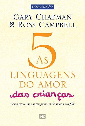 As 5 linguagens do amor das crianças - nova edição: Como expressar um compromisso de amor a seu filho (Portuguese Edition)