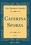 Caterina Sforza, Vol. 1 (Classic Reprint)