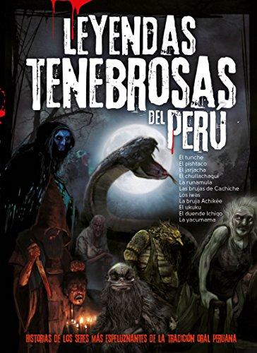 Leyendas Tenebrosas del Perú: Las historias de los seres más espeluznantes de la tradición oral peruana. por Grupo La República Publicaciones