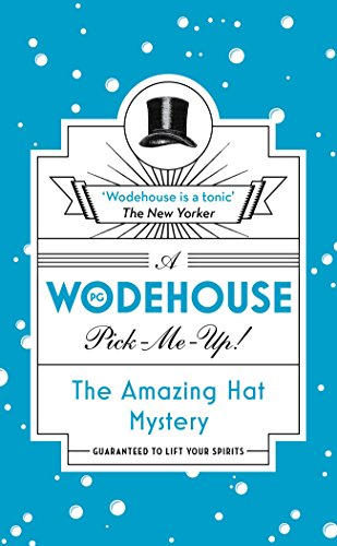 The Amazing Hat Mystery: (Wodehouse Pick-Me-Up)