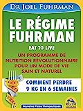 Le régime Fuhrman: Un programme de nutrition révolutionairre pour un mode de vie sain et naturel