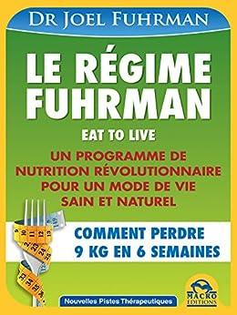 Le régime Fuhrman: Un programme de nutrition révolutionairre pour un mode de vie sain et naturel par [Fuhrman, Joel]