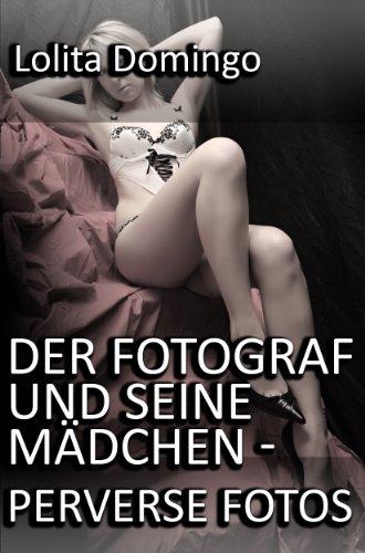 Der Fotograf und seine Mädchen - Perverse Fotos
