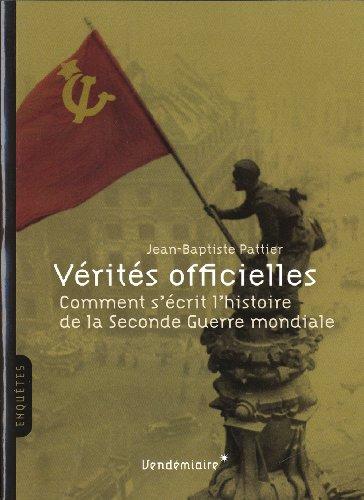 Vérités officielles : Comment s'écrit l'histoire de la Seconde Guerre mondiale par Jean-Baptiste Pattier