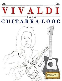 Vivaldi para Guitarra Loog: 10 Piezas Fáciles para Guitarra Loog ...