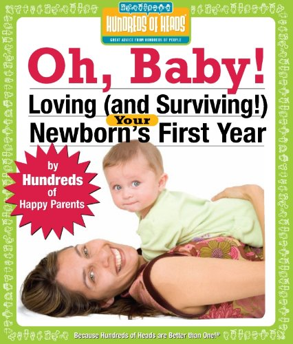 Oh Baby!: Loving (and Surviving!) Your Newborn's First Year (Hundreds of Heads Survival Guides)