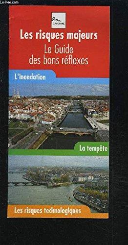 LES RISQUES MAJEURS - LE GUIDE DES BON REFLEXES - L'INONDATION / LA TEMPETE / LES RISQUES TECHNOLOGIQUES. par COLLECTIF