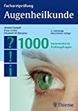 Facharztprüfung Augenheilkunde: 1000 kommentierte Prüfungsfragen