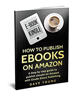 How to publish an Ebook on Amazon Kindle: A Step by step guide to ...