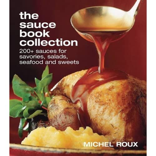 The Sauce Book Collection: 200+ sweets for savories, salads, seafoods and sweets by Roux, Michel (2008) Hardcover