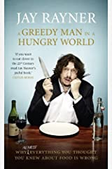 A Greedy Man in a Hungry World: How (almost) everything you thought you knew about food is wrong by Rayner. Jay ( 2013 ) Paperback Paperback
