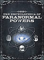 The Encyclopedia of Paranormal Powers: Discover the Secrets of the Unexplained