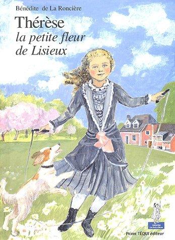 Thérèse, la petite fleur de Lisieux par Bénédite de La Roncière