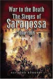 War to the Death: The Sieges of Saragossa 1808-1809