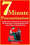 7 Minute Procrastination (2018-2019 Book Guide): Double Your Productivity by Practicing the Main Keys to Getting Things Done…Even if You're Naturally Lazy (English Edition)