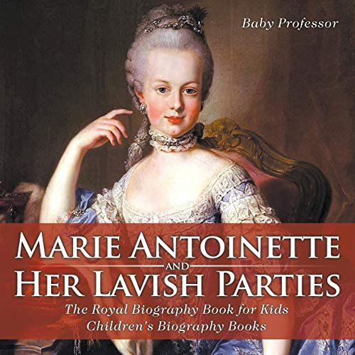 Marie Antoinette and Her Lavish Parties - The Royal Biography Book for Kids | Children's Biography Books
