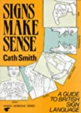 Signs Make Sense: A Guide to British Sign Language (Human horizons series)
