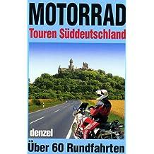 Motorrad-Touren Süddeutschland: Ein reich illustrierter, bunter Führer durch alle landschaftlich reizvollen Mittelgebirge Süddeutschlands und die daran angrenzenden Gebiete
