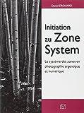 Initiation au Zone System: Le système des zones en photographie argentique et numérique