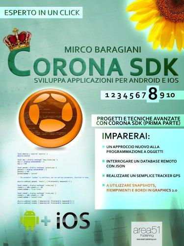Corona SDK: sviluppa applicazioni per Android e iOS. Livello 8: Progetti e tecniche avanzate con Corona SDK (prima parte) (Esperto in un click)