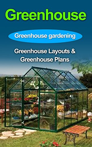Greenhouse Gardening Greenhouse Gardening For Beginners Absolute Beginners Guide To Greenhouse Garden Greenhouse