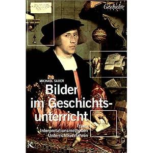 Bilder im Geschichtsunterricht: Typen, Interpretationsmethoden, Unterrichtsverfahren