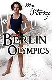 Berlin Olympics (My Story)
