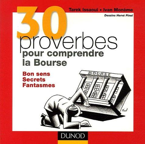 30 proverbes pour comprendre la Bourse : Bon sens, Secrets, Fantasmes