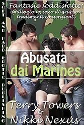 Abusata dal Marines (Fantasie soddisfatte: umiliazione, sesso di gruppo e tradimenti consenzienti) (Italian Edition)