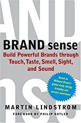 BRAND sense: Build Powerful Brands through Touch, Taste, Smell, Sight, and Sound