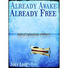 Already Awake Already Free: Radical Non-Dual Explorations of What Is (English Edition)