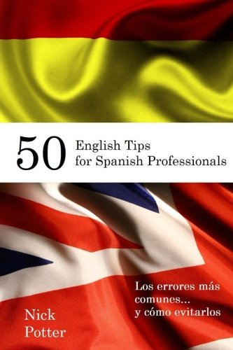 50 English Tips for Spanish Professionals: Los errores más comunes... y cómo evitarlos