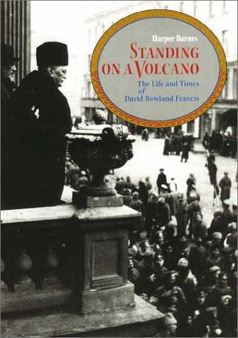 Standing on a Volcano: The Life and Times of David Rowland Francis