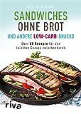 Sandwiches ohne Brot und andere Low-Carb-Snacks: Über 80 Rezepte für den leichten Genuss zwischendurch