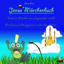 Jonas´Märchenbuch: Bekannte Märchen neu und gewaltfrei erzählt (Personenbezogenes Kinderbuch)