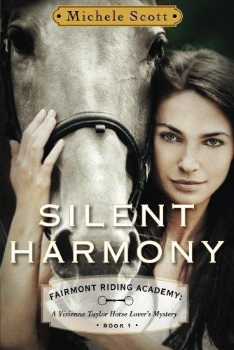 Silent Harmony:  A Vivienne Taylor Horse Lover's Mystery (Fairmont Riding Academy) por Michele Scott