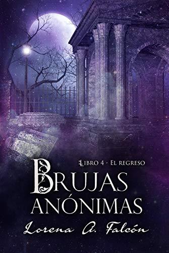 Brujas anónimas - Libro IV: El regreso par Lorena A. Falcón
