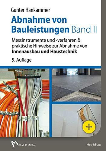 Abnahme von Bauleistungen Band II: Messinstrumente und -verfahren & praktische Hinweise zur Abnahme von Innenausbau und Haustechnik