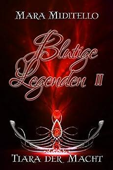 Blutige Legenden: Tiara der Macht (Bund der Enigma 2) (German Edition) by [Miditello, Mara]