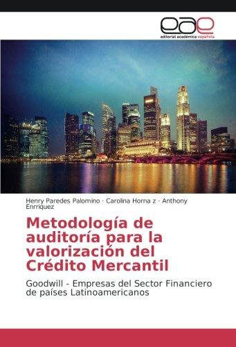 Metodología de auditoría para la valorización del Crédito Mercantil: Goodwill - Empresas del Sector Financiero de países Latinoamericanos por Henry Paredes Palomino