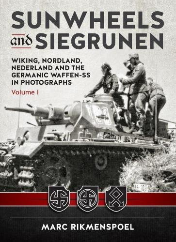 (Sunwheels and Siegrunen: Wiking, Nordland, Nederland and the Germanic Waffen-SS in Photographs: Volume 1)