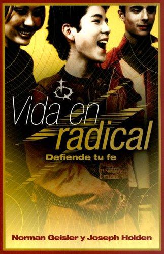 Vida En Radical: Defiende Tu Fe por Norman Geisler