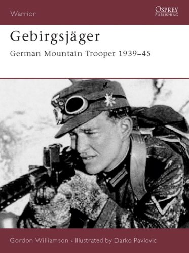Gebirgsjäger: German Mountain Trooper 1939-45 (Warrior, Band 74)