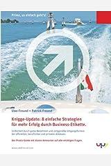 Knigge-Update: 8 einfache Strategien für mehr Erfolg durch Business-Etikette.: Sicherheit durch gutes Benehmen und zeitgemäße Umgangsformen bei offiziellen, beruflichen und privaten Anlässen. Taschenbuch