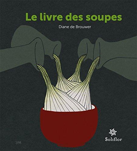Livres Le livre des soupes: De vieilles recettes remises au goût du jour ! epub pdf