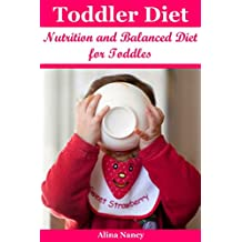 Toddler Diet: Nutrition and Balanced Diet for Toddles( toddler cookbook, toddler nutrition, toddler meals, baby food cookbook, baby diet, recipes for children,toddler ... recipes,baby food recipes) (English Edition)