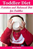 Toddler Diet: Nutrition and Balanced Diet for Toddles( toddler cookbook, toddler nutrition, toddler meals, baby food cookbook, baby diet, recipes for children,toddler recipes,baby food recipes)